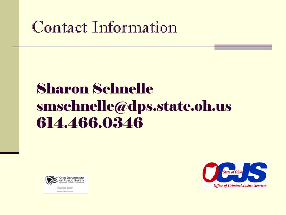 Contact Information Sharon Schnelle smschnelle@dps.state.oh.us 614.466.0346