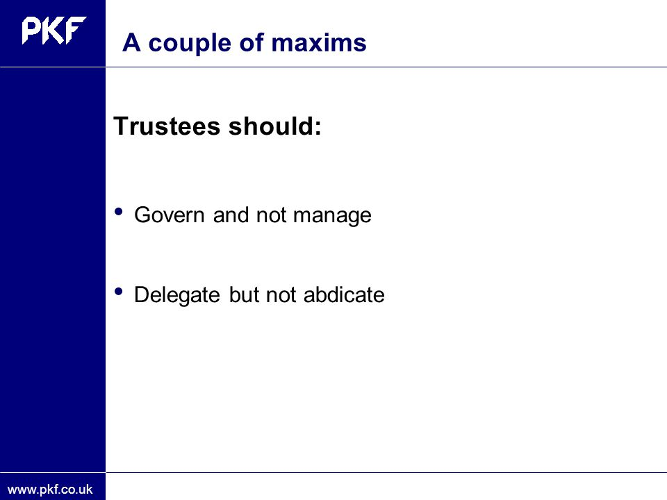 A couple of maxims Trustees should: Govern and not manage