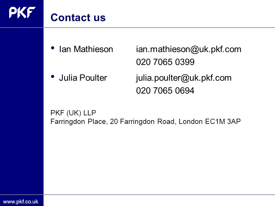 Contact us Ian Mathieson ian.mathieson@uk.pkf.com 020 7065 0399