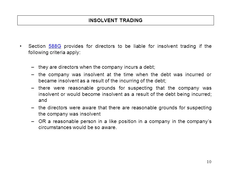 INSOLVENT TRADING Section 588G provides for directors to be liable for insolvent trading if the following criteria apply: