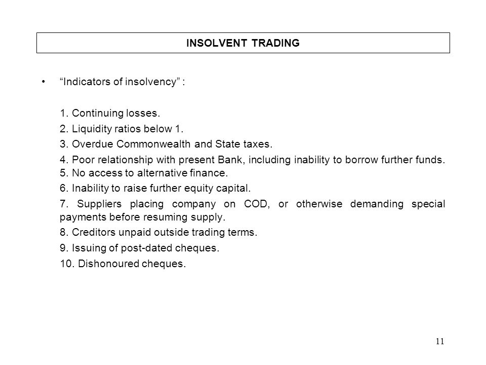 INSOLVENT TRADING Indicators of insolvency : 1. Continuing losses. 2. Liquidity ratios below 1.