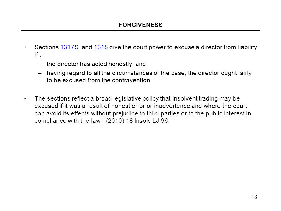 FORGIVENESS Sections 1317S and 1318 give the court power to excuse a director from liability if : the director has acted honestly; and.