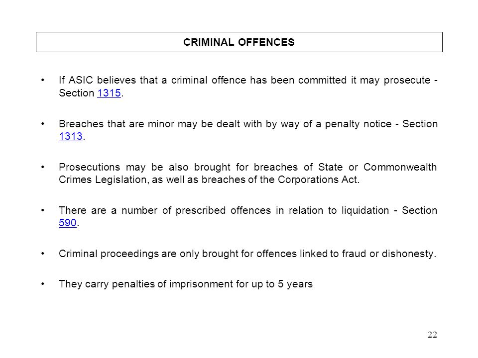 CRIMINAL OFFENCES If ASIC believes that a criminal offence has been committed it may prosecute - Section 1315.