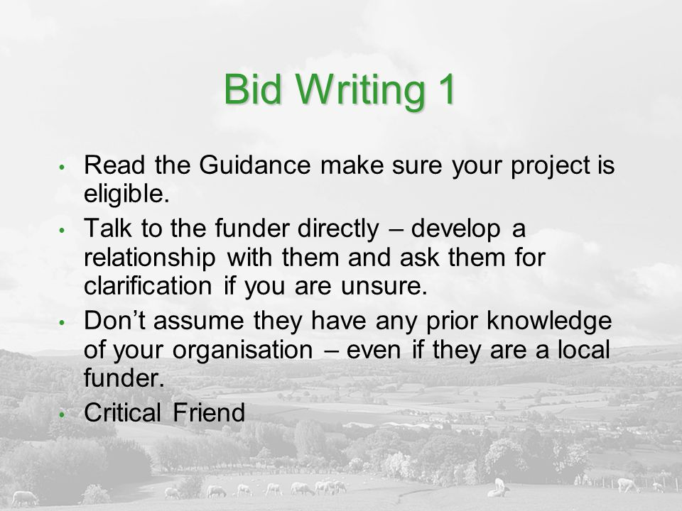 Bid Writing 1 Read the Guidance make sure your project is eligible.