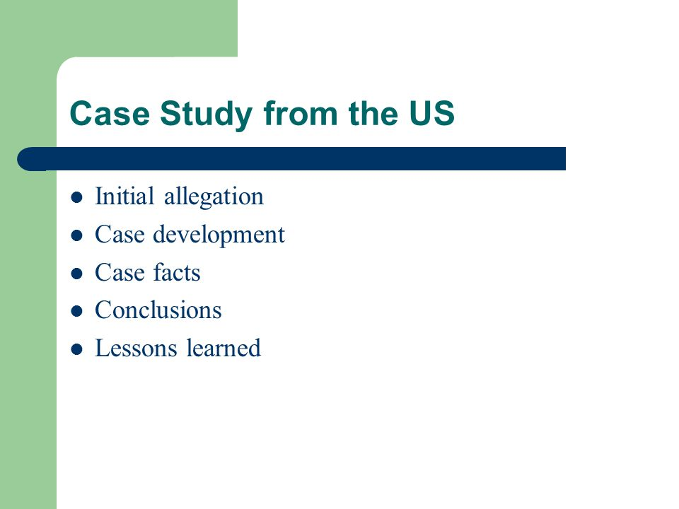 Case Study from the US Initial allegation Case development Case facts