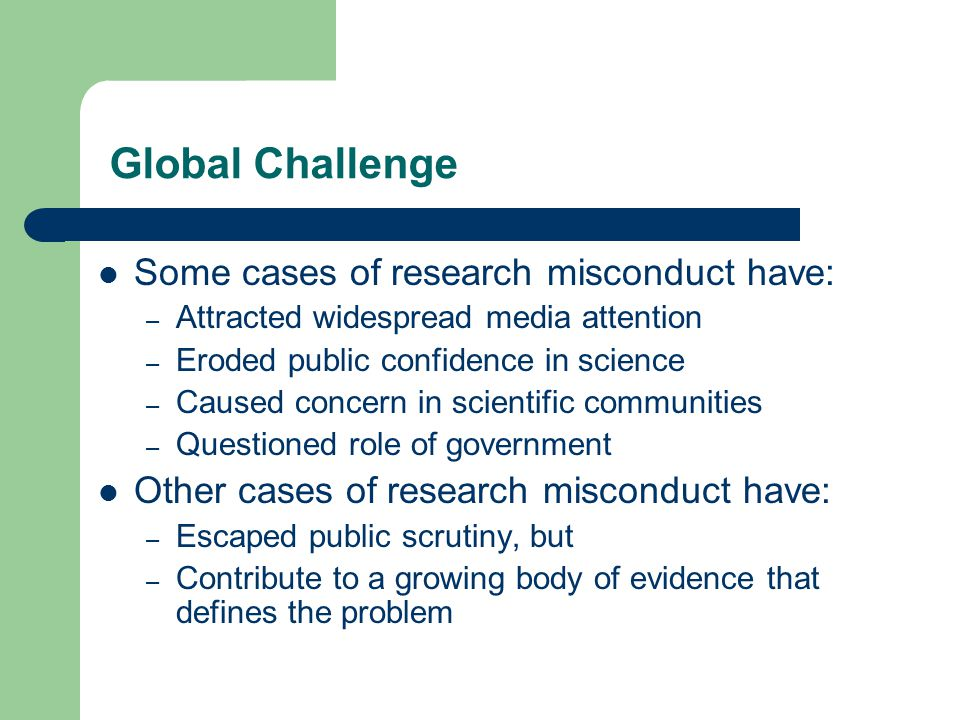 Global Challenge Some cases of research misconduct have: