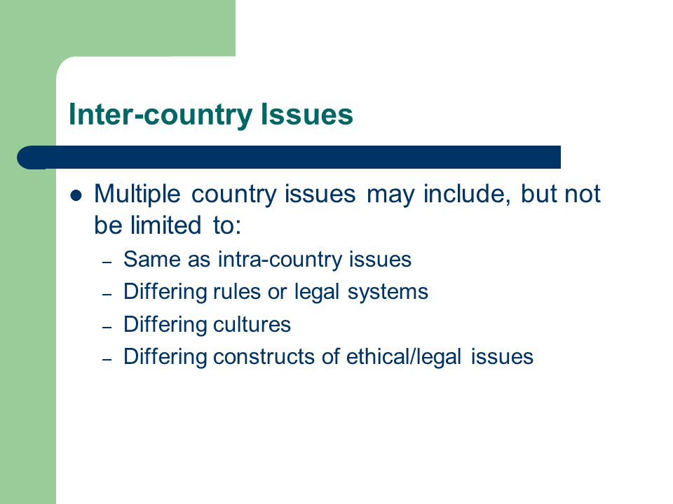 Inter-country Issues Multiple country issues may include, but not be limited to: Same as intra-country issues.