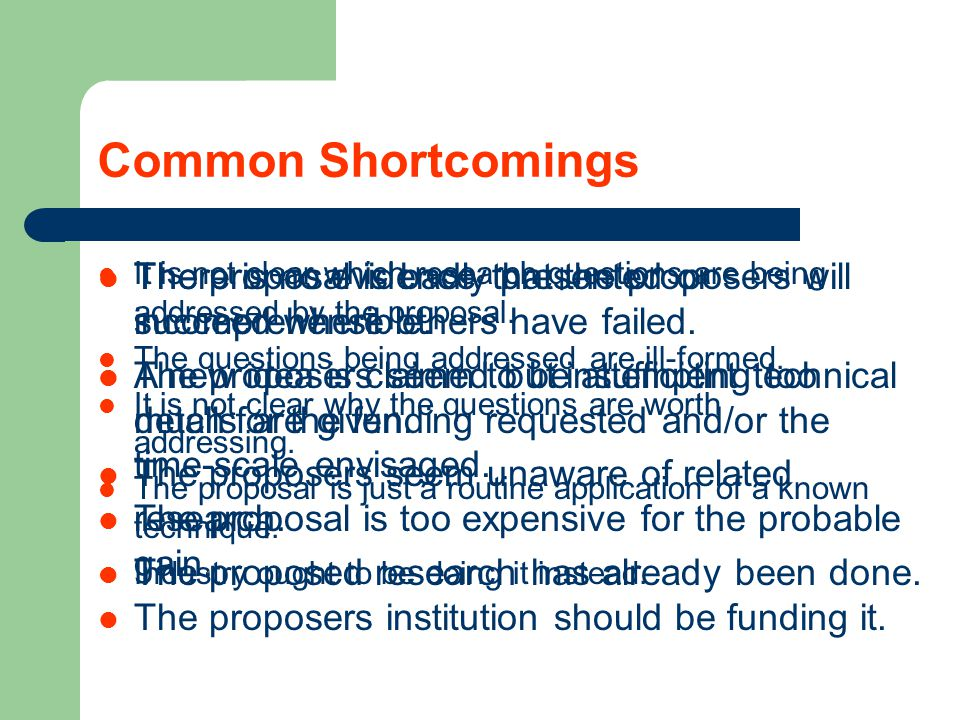 Common Shortcomings It is not clear which research questions are being addressed by the proposal. The questions being addressed are ill-formed.
