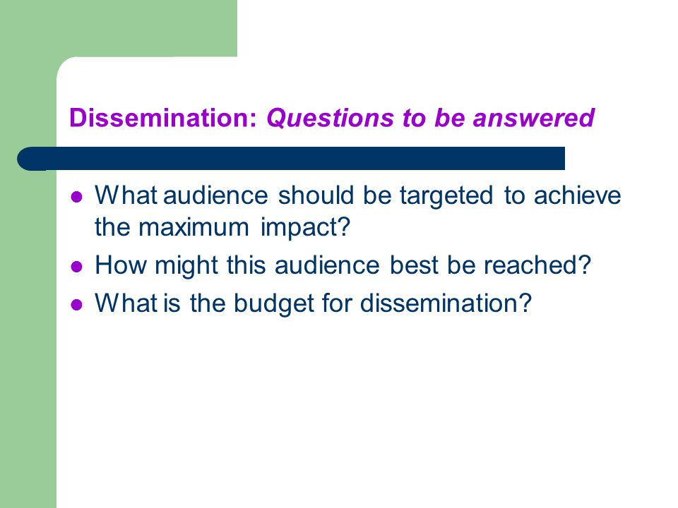 Dissemination: Questions to be answered