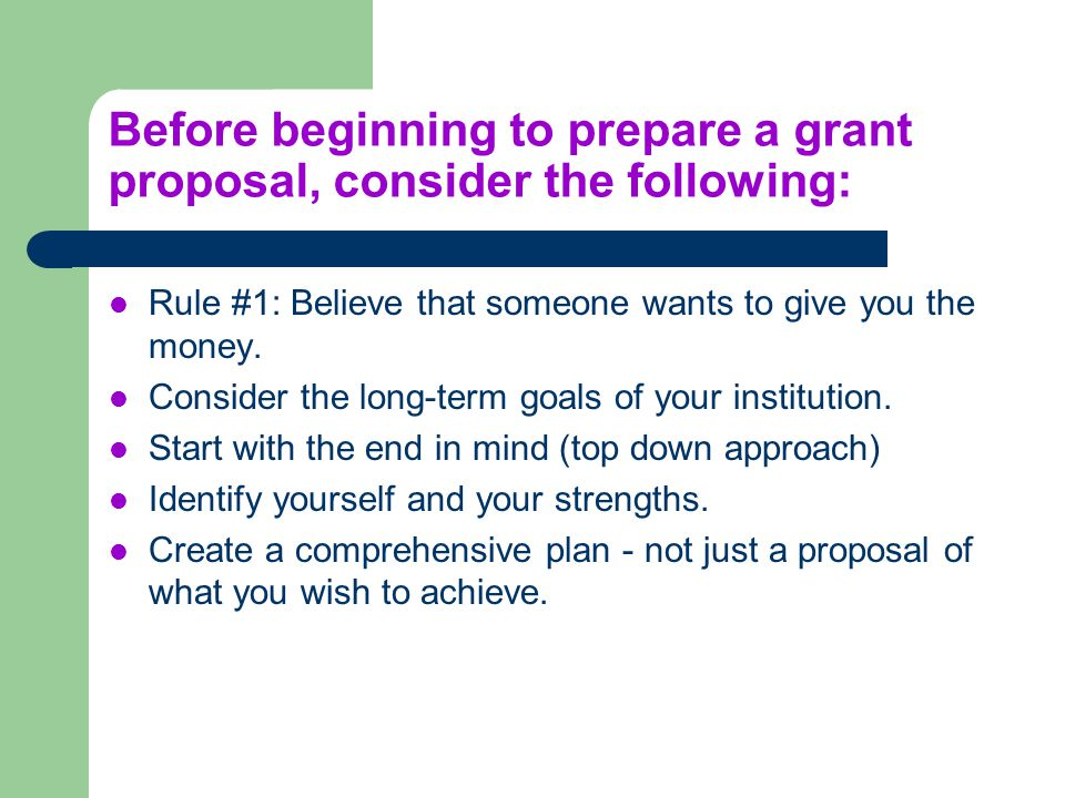 Before beginning to prepare a grant proposal, consider the following: