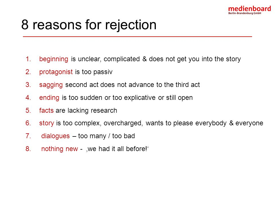 8 reasons for rejection beginning is unclear, complicated & does not get you into the story. protagonist is too passiv.