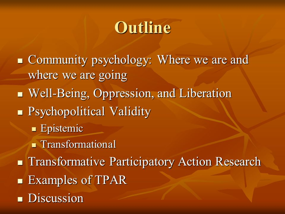 Outline Community psychology: Where we are and where we are going