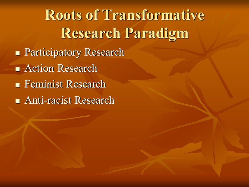 Roots of Transformative Research Paradigm