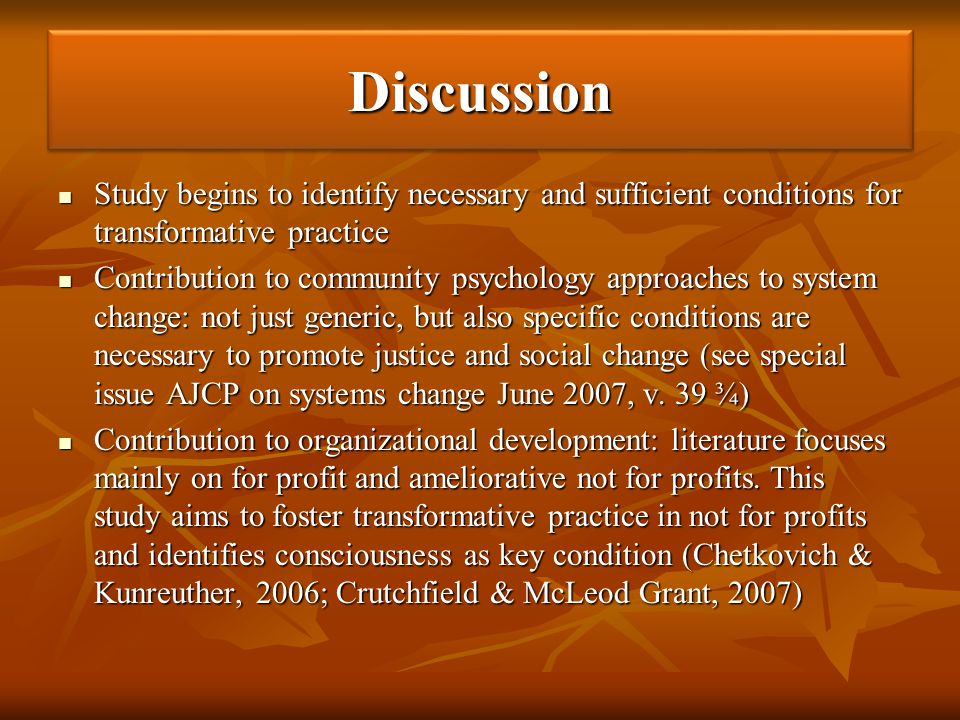 Discussion Study begins to identify necessary and sufficient conditions for transformative practice.