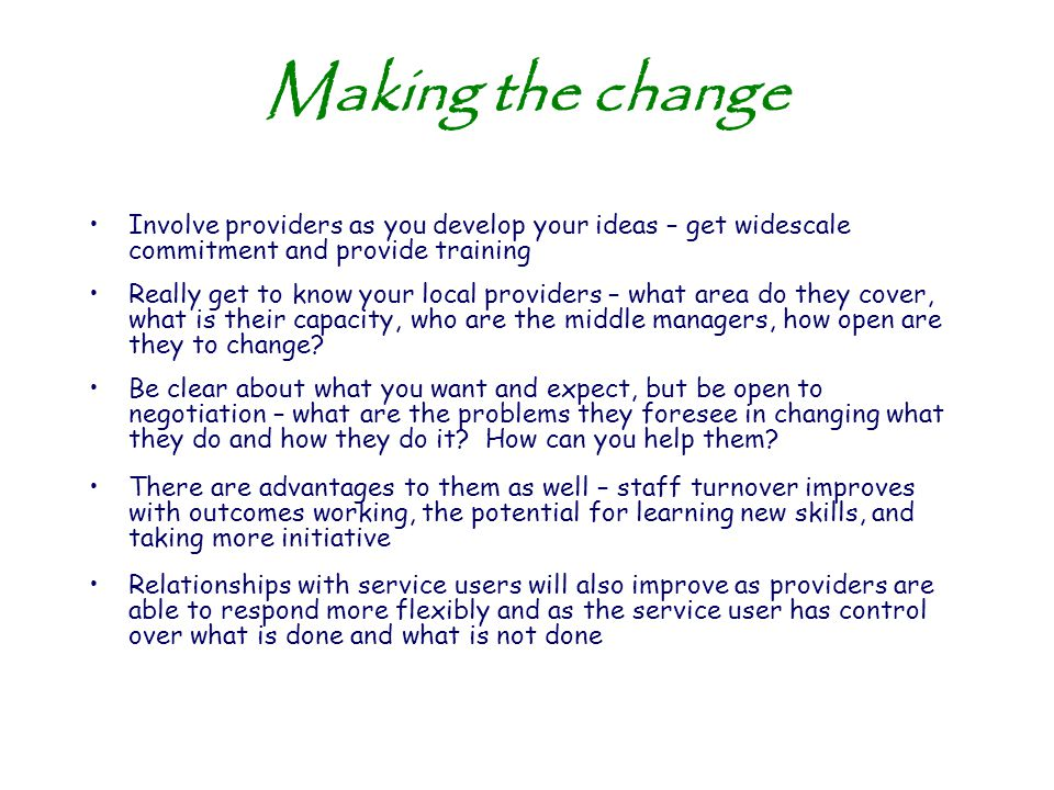 Making the change Involve providers as you develop your ideas – get widescale commitment and provide training.