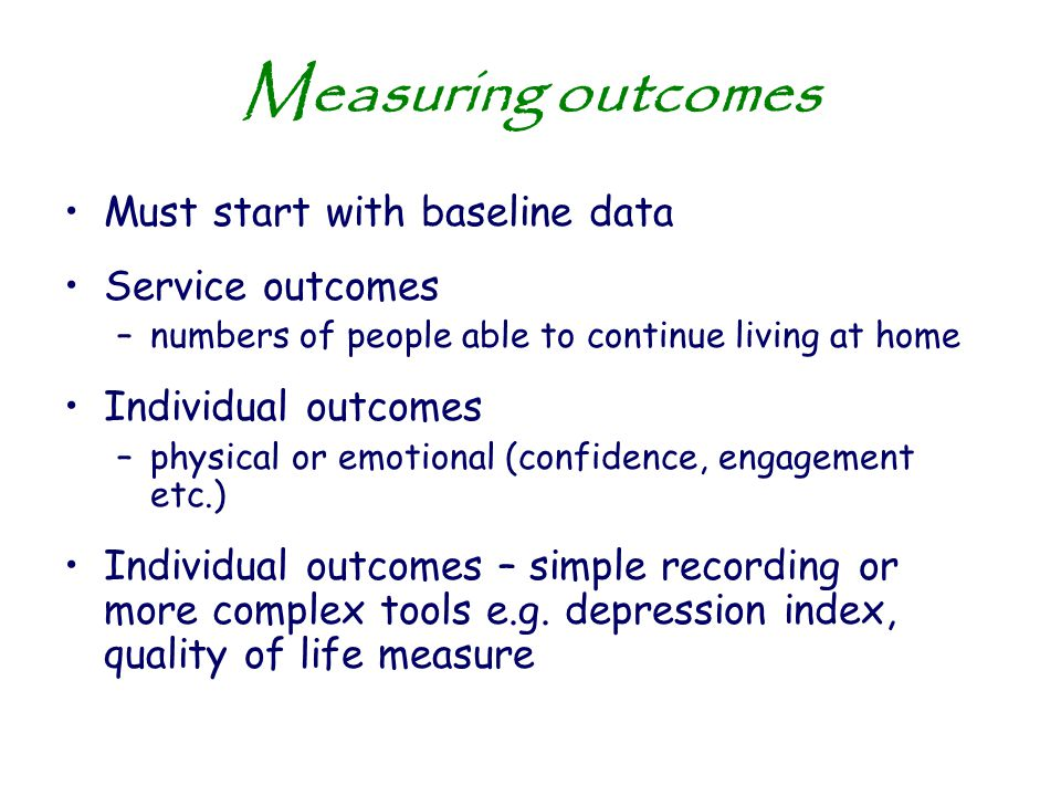 Measuring outcomes Must start with baseline data Service outcomes