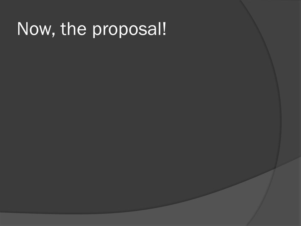 Now, the proposal!