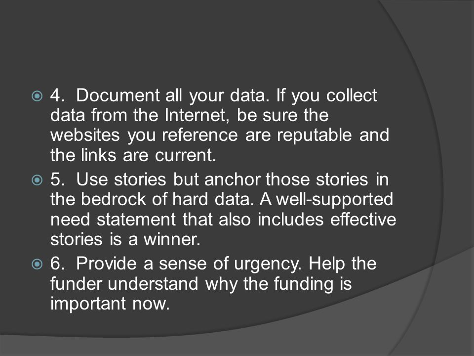 4. Document all your data. If you collect data from the Internet, be sure the websites you reference are reputable and the links are current.