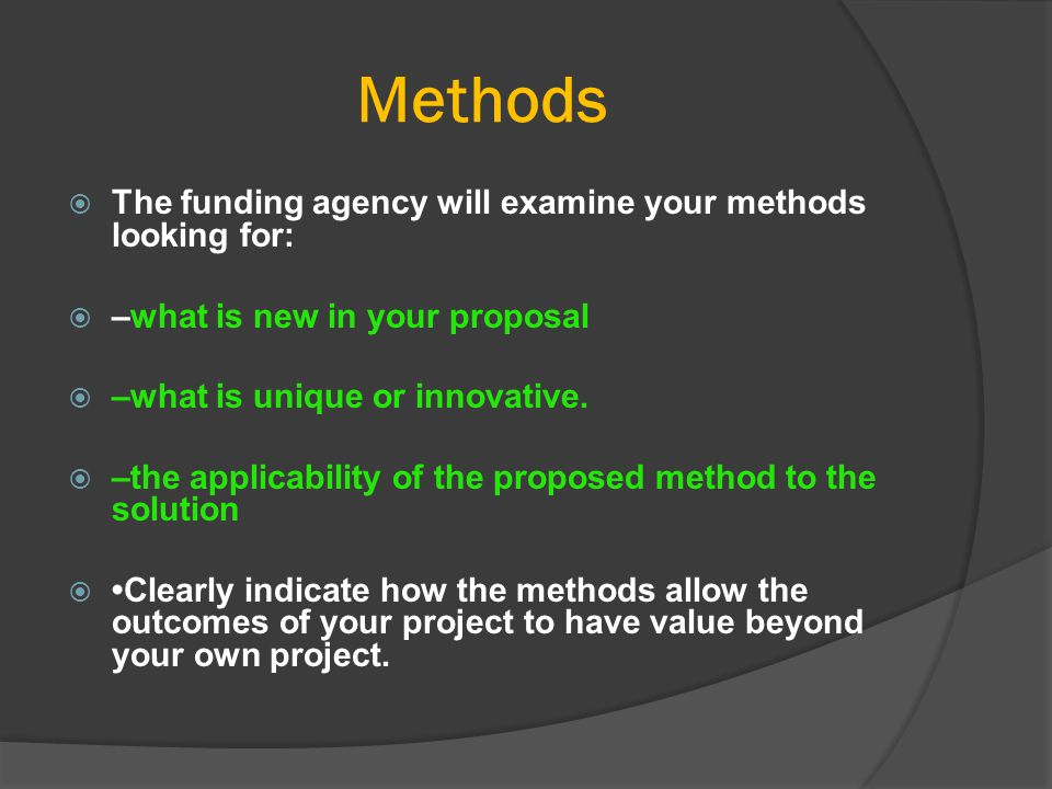 Methods The funding agency will examine your methods looking for: