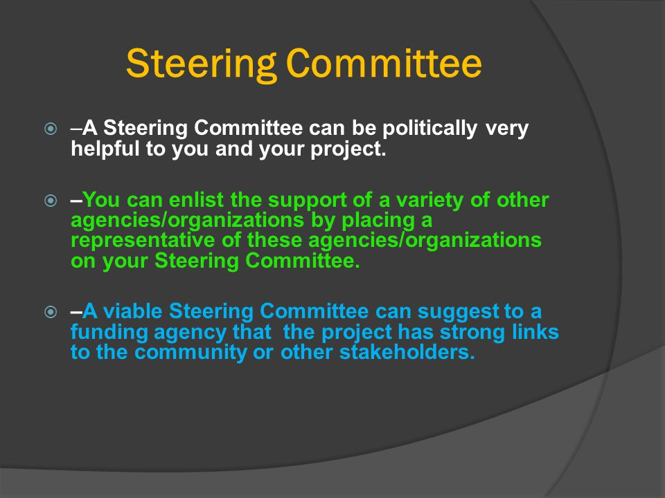 Steering Committee –A Steering Committee can be politically very helpful to you and your project.