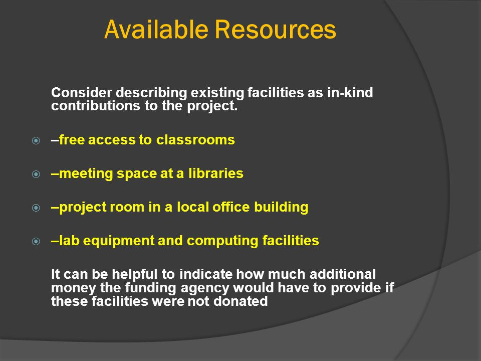 Available Resources Consider describing existing facilities as in-kind contributions to the project.