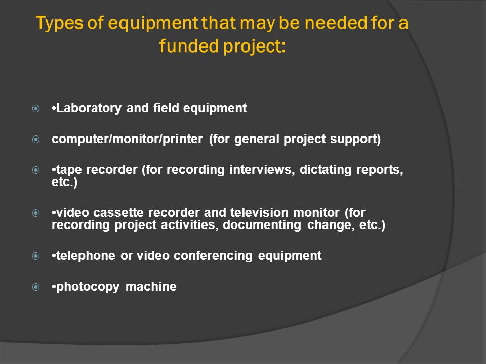Types of equipment that may be needed for a funded project: