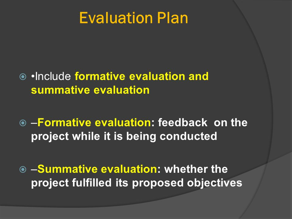 Evaluation Plan •Include formative evaluation and summative evaluation