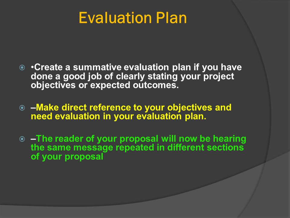 Evaluation Plan •Create a summative evaluation plan if you have done a good job of clearly stating your project objectives or expected outcomes.