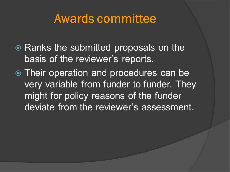 Awards committee Ranks the submitted proposals on the basis of the reviewer's reports.