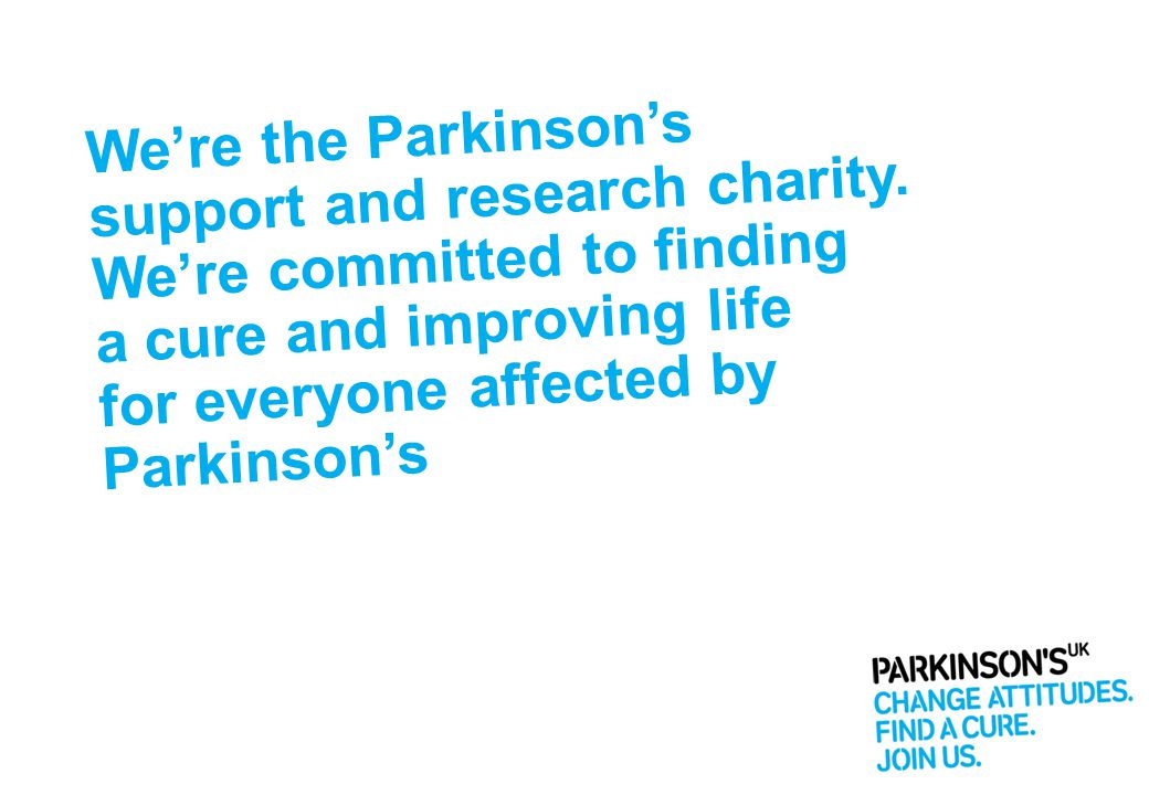 We're the Parkinson's support and research charity