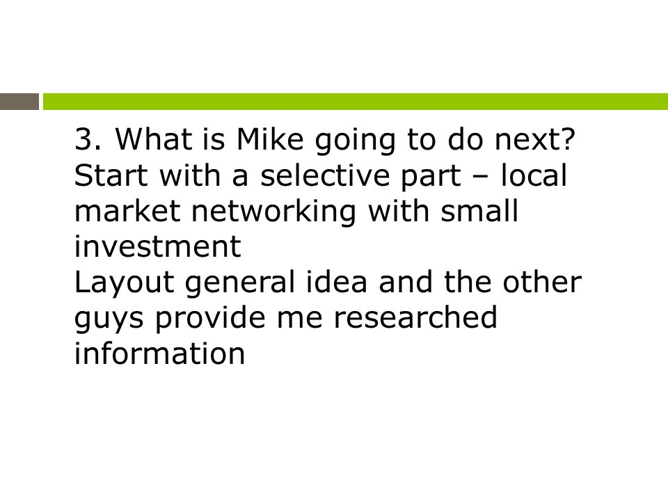 3. What is Mike going to do next