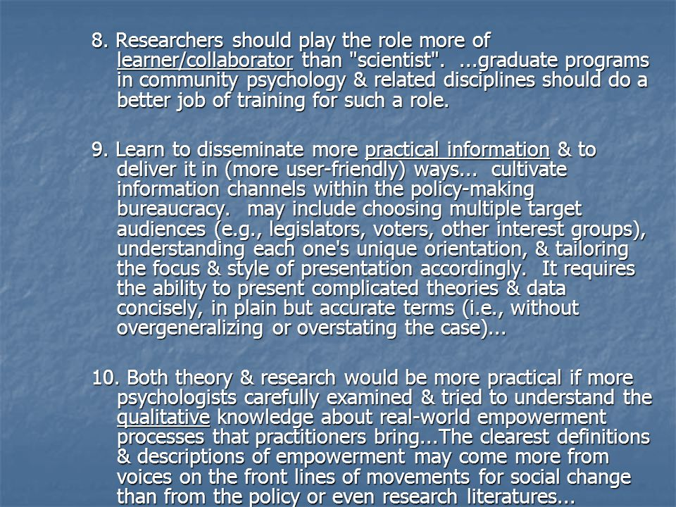 8. Researchers should play the role more of learner/collaborator than scientist . ...graduate programs in community psychology & related disciplines should do a better job of training for such a role.