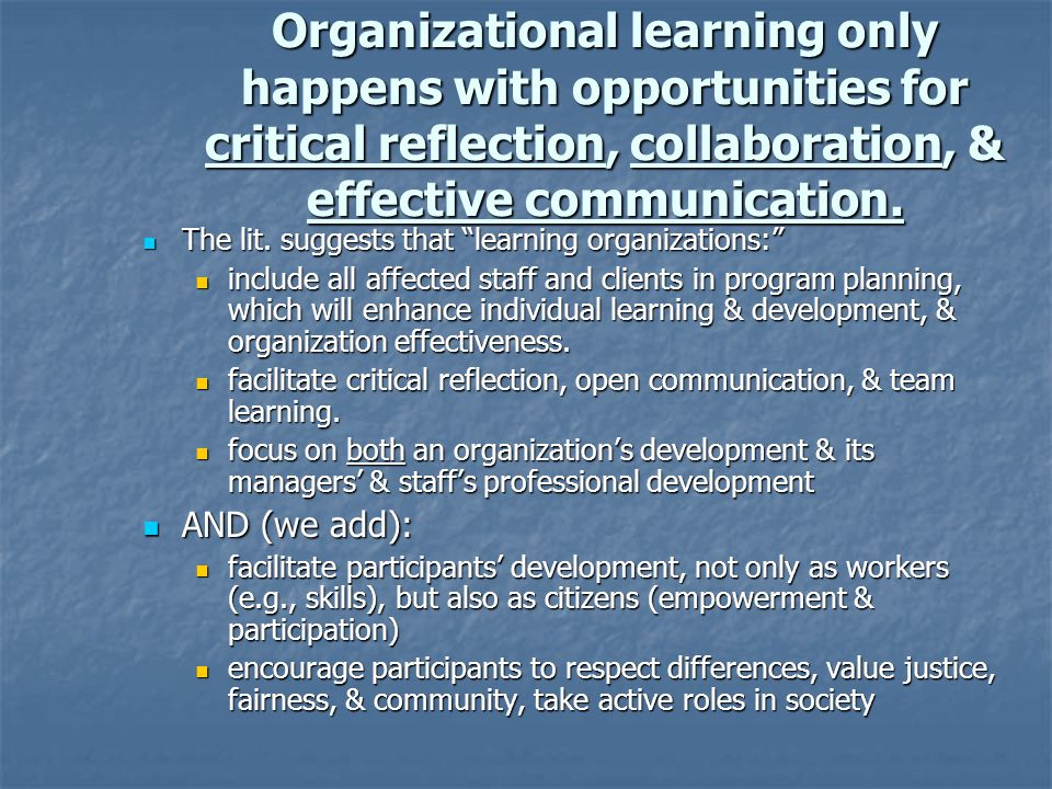 Organizational learning only happens with opportunities for critical reflection, collaboration, & effective communication.
