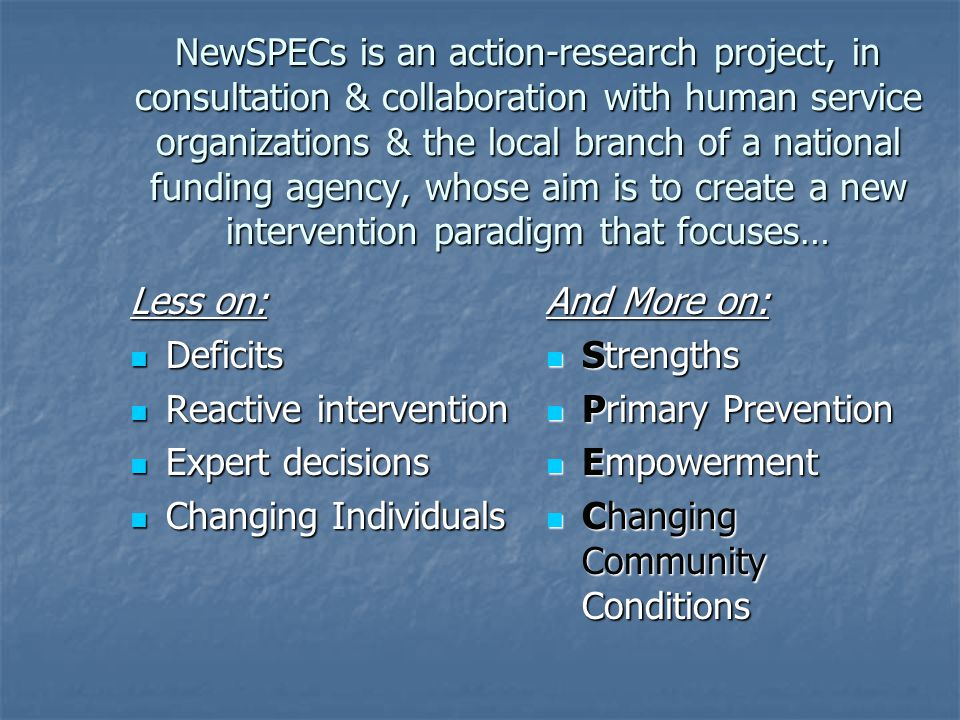 NewSPECs is an action-research project, in consultation & collaboration with human service organizations & the local branch of a national funding agency, whose aim is to create a new intervention paradigm that focuses…