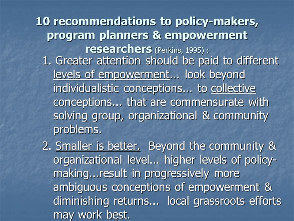 10 recommendations to policy-makers, program planners & empowerment researchers (Perkins, 1995) :