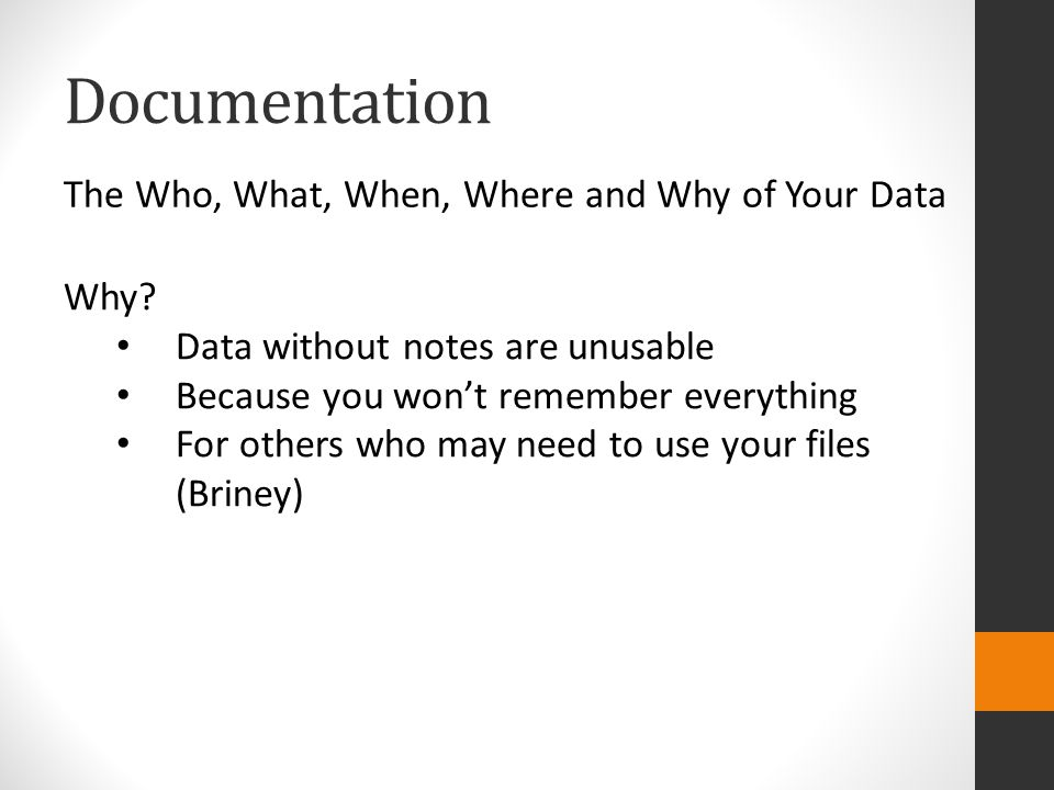 Documentation The Who, What, When, Where and Why of Your Data Why