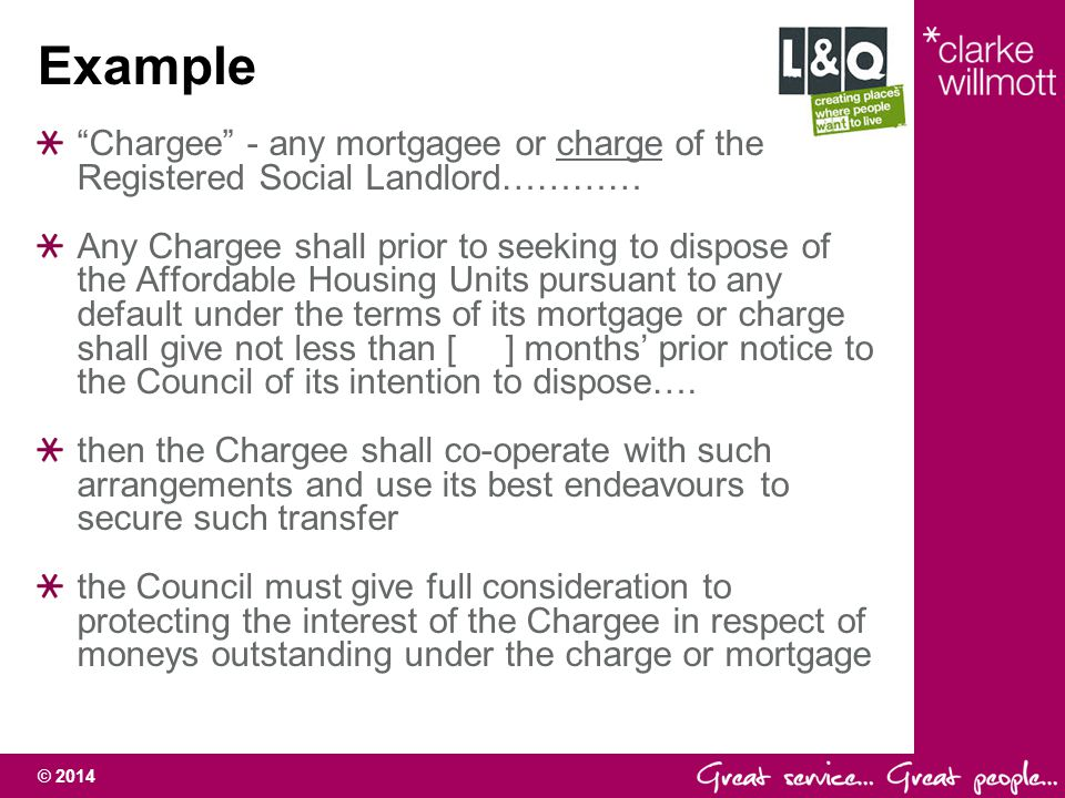 Example Chargee - any mortgagee or charge of the Registered Social Landlord…………