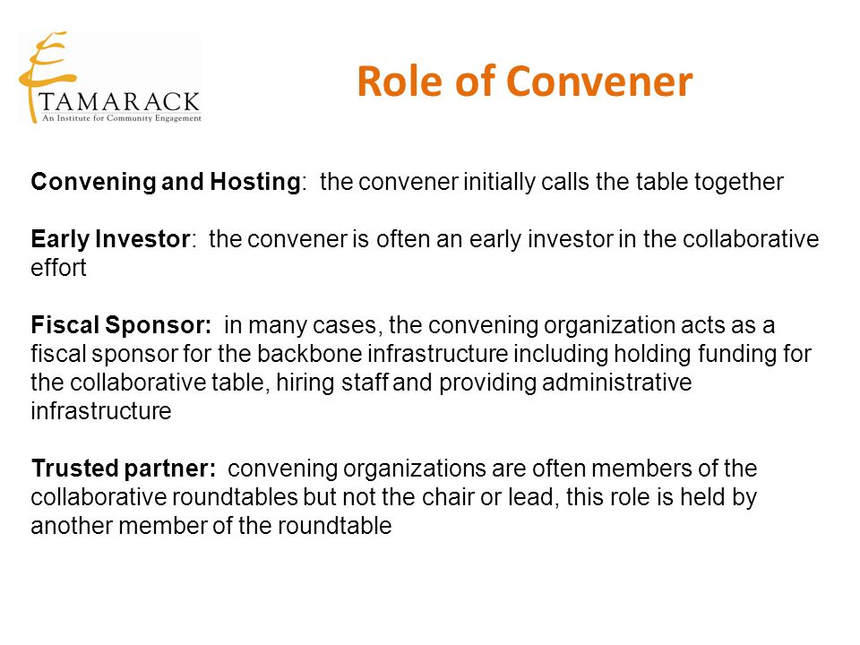 Role of Convener Convening and Hosting: the convener initially calls the table together.