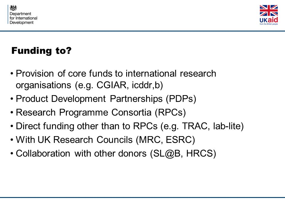 Funding to Provision of core funds to international research organisations (e.g. CGIAR, icddr,b) Product Development Partnerships (PDPs)