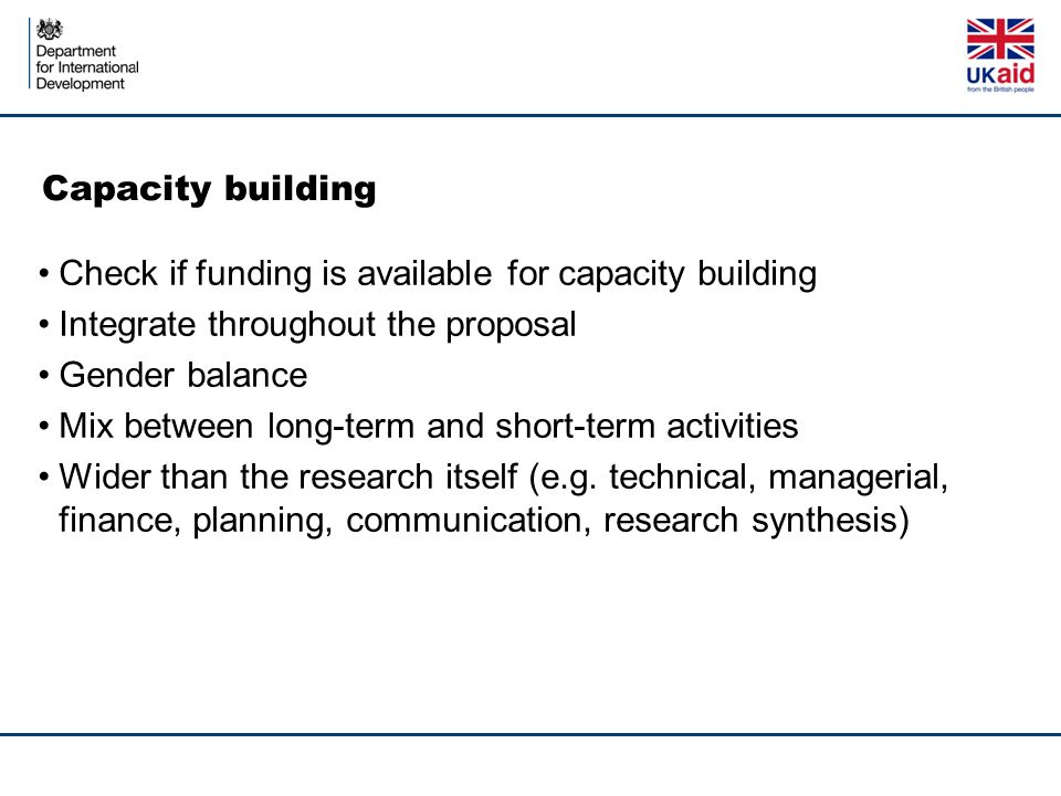 Capacity building Check if funding is available for capacity building. Integrate throughout the proposal.
