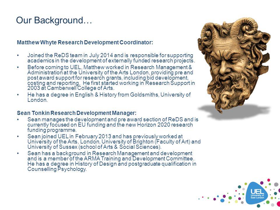 Our Background… Matthew Whyte Research Development Coordinator:
