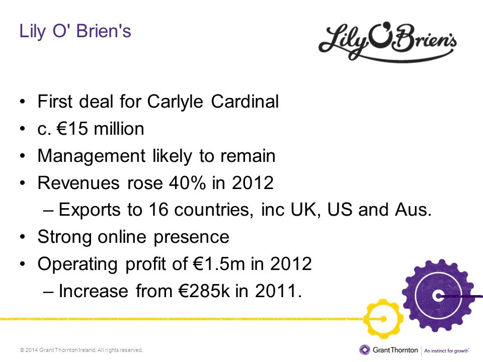 Lily O Brien s First deal for Carlyle Cardinal. c. €15 million. Management likely to remain. Revenues rose 40% in 2012.