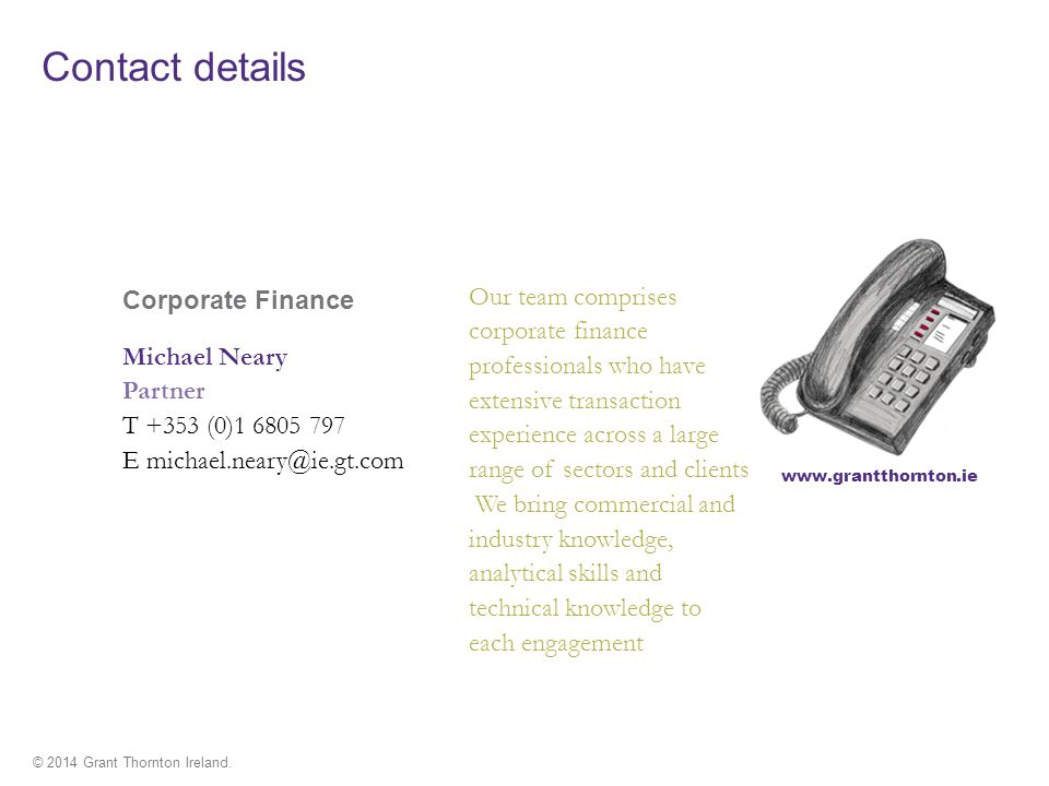 Contact details Corporate Finance. Michael Neary. Partner. T +353 (0)1 6805 797. E michael.neary@ie.gt.com.
