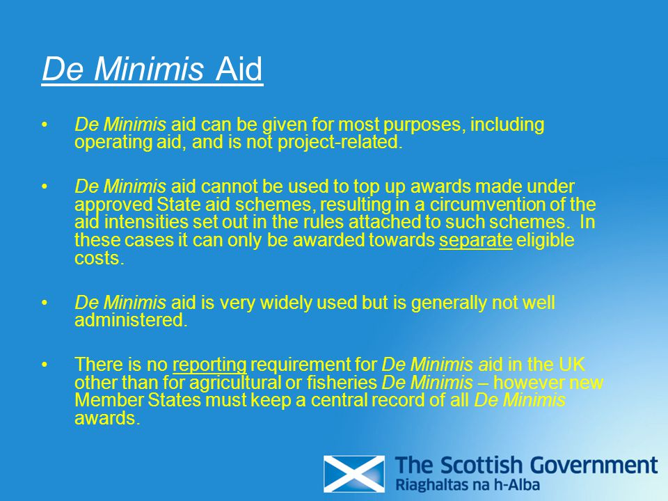 De Minimis Aid De Minimis aid can be given for most purposes, including operating aid, and is not project-related.