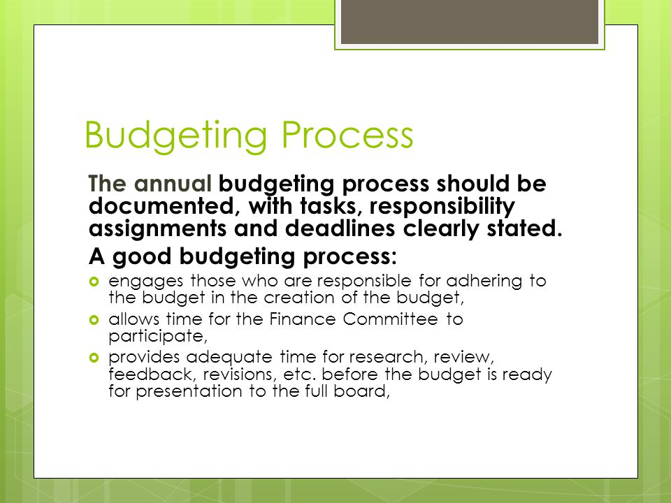 Budgeting Process The annual budgeting process should be documented, with tasks, responsibility assignments and deadlines clearly stated.