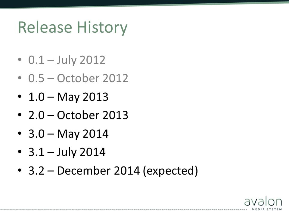 Release History 0.1 – July 2012 0.5 – October 2012 1.0 – May 2013