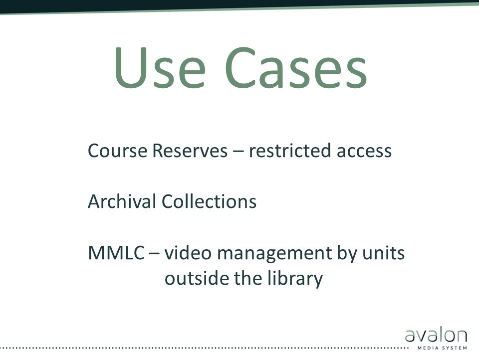Use Cases Course Reserves – restricted access Archival Collections