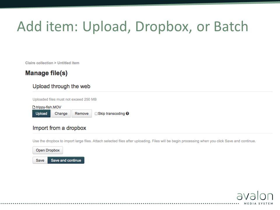 Add item: Upload, Dropbox, or Batch