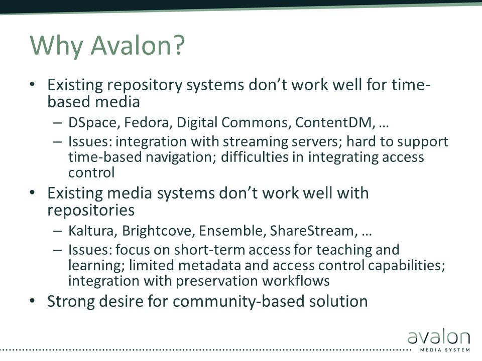 Why Avalon Existing repository systems don't work well for time-based media. DSpace, Fedora, Digital Commons, ContentDM, …