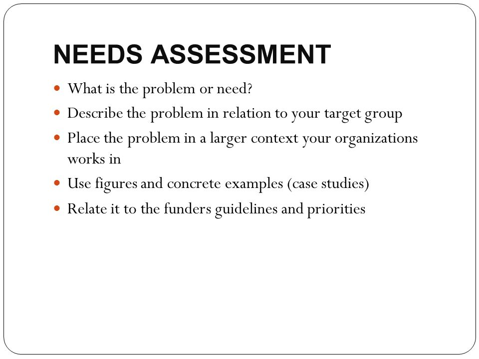 NEEDS ASSESSMENT What is the problem or need
